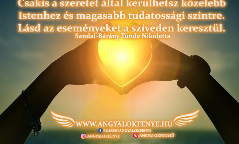 Angyali üzenet-Csakis a szeretet által kerülhetsz közelebb Istenhez