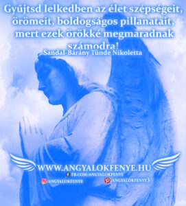 Angyali üzenet-Gyűjtsd lelkedben az élet szépségeit